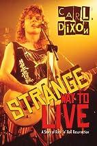 Strange Way to Live: A Story of Rock…