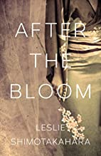 After the Bloom by Leslie Shimotakahara