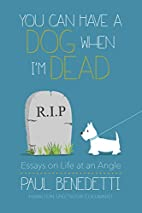 You Can Have a Dog When I'm Dead: Essays on…