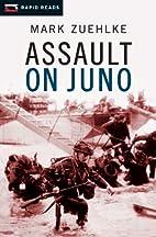 Assault on Juno by Mark Zuehlke