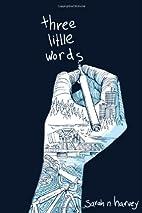 Three Little Words by Sarah N. Harvey