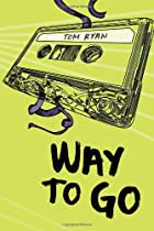 Way to Go by Tom Ryan