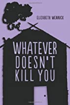 Whatever Doesn't Kill You by Elizabeth…