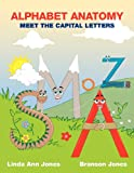 Jones, Linda: ALPHABET ANATOMY: MEET THE CAPITAL LETTERS
