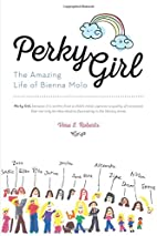 Perky Girl: The Amazing Life of Bienna Molo…