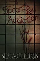 Spoon-fed Addiction by Silvano Williams