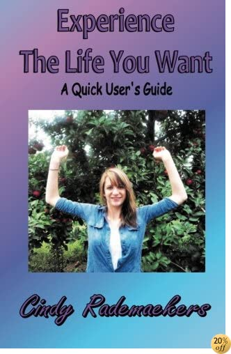 Experience The Life You Want: A Quick Users Guide