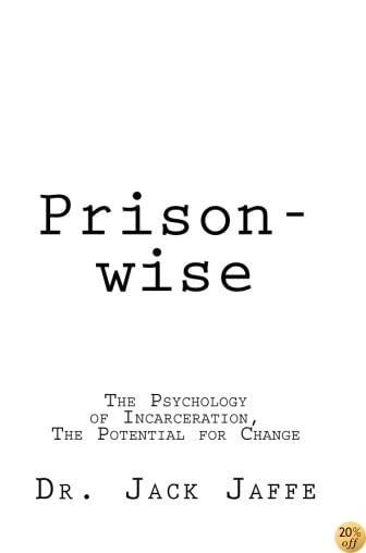 Prison-wise: The Psychology of Incarceration, The Potential for Change