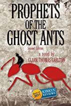 Prophets of the Ghost Ants by Clark Thomas…