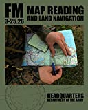 Army, Department of the: Map Reading and Land Navigation: FM 3-25.26