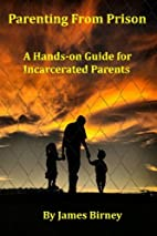 Parenting From Prison: A Hands-on Guide for…