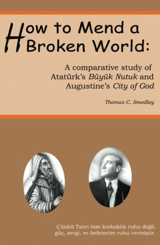 how-to-mend-a-broken-world-a-comparative-study-of-atatrks-byk-nutuk-and-augustines-city-of-god
