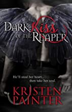 Dark Kiss of the Reaper by Kristen Painter