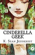 Cinderella Geek by K. Sean Jennkrist