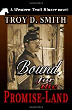 Bound for the Promise-Land by Troy D. Smith