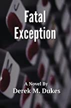 Fatal Exception by Derek M. Dukes