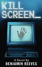 Kill Screen by Benjamin Reeves