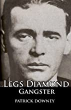Legs Diamond: Gangster by Patrick Downey