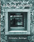 Letters to a Young Architect by Christopher…