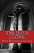 The Jesus Clone by Raymond Leonard