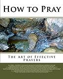Torrey, Reuben A: How to Pray: The Art of Effective Prayers