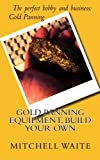 Waite, Mitchell: Gold Panning Equipment, Build Your Own