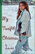 My Twelfth Christmas by Linda Ash