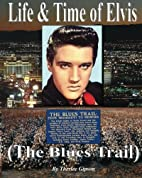 Life & Time of Elvis: (Tupelo to Memphis by…