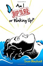 Am I Bipolar or Waking Up? by Sean Blackwell