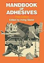 Handbook of adhesives by Irving Skeist