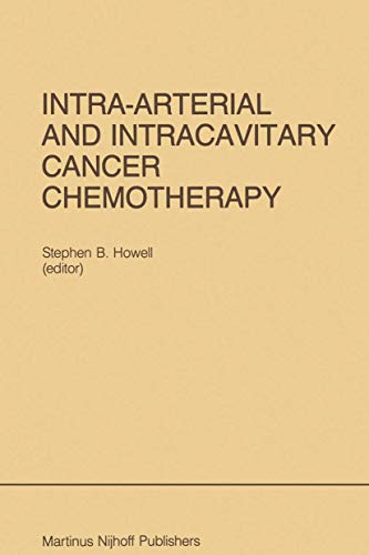 intra-arterial-and-intracavitary-cancer-chemotherapy-proceedings-of-the-conference-on-intra-arterial-and-intracavitary-chemotheraphy-san-diego-2425-1984-developments-in-oncology