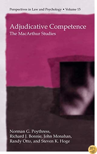 Adjudicative Competence: The MacArthur Studies (Perspectives in Law & Psychology)