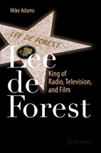 Lee de Forest: King of Radio, Television,…