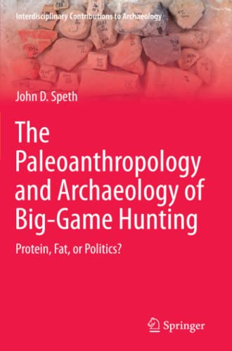 the-paleoanthropology-and-archaeology-of-big-game-hunting-protein-fat-or-politics-interdisciplinary-contributions-to-archaeology