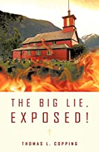 The Big Lie, Exposed! by Thomas L. Copping