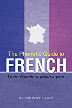 The Phonetic Guide to French: Learn French…