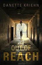 Just Out Of Reach: A Novel by Danette Kriehn