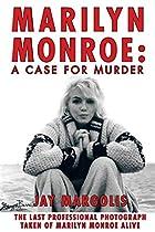 Marilyn Monroe: A Case for Murder by Jay…