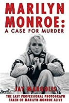 Marilyn Monroe: A Case for Murder by Jay…