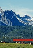 New Beginnings by Julie A. Witt