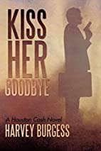 Kiss Her Goodbye: A Houston Cash Novel by…