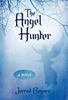 The Angel Hunter: A Novel by Jerrod Begora