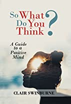 So What Do You Think?: A Guide for the…