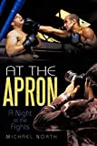 North, Michael: At The Apron: A Night at the Fights