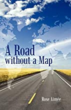 A Road Without A Map by Rose Aimee