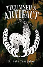 Tecumseh's Artifact by M. Ruth Troughton