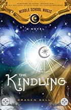 The Kindling (Middle School Magic) by Braden…