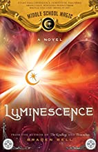 Luminescence (Middle School Magic 3) by…