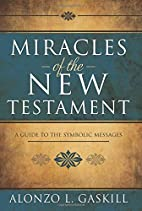 Miracles of the New Testament by Alonzo L.…