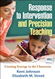 Johnson PhD, Kent: Response to Intervention and Precision Teaching: Creating Synergy in the Classroom